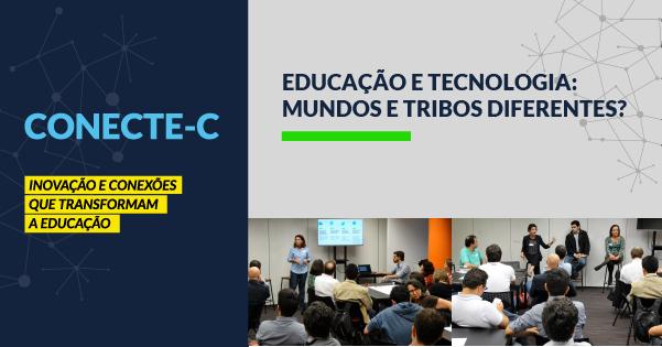 1º CONECTE-C: Educação e tecnologia: mundos e tribos diferentes?