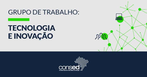 """Apoio técnico ao grupo de trabalho (GT) de """"Tecnologia e Inovação"""" do Consed"""