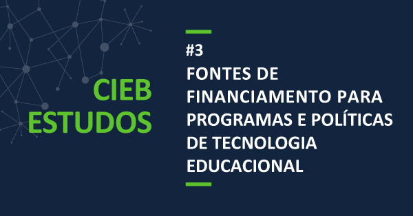 """CIEB Estudos 3: """"Fontes de Financiamento para Programas e Políticas de Tecnologia Educacional"""""""