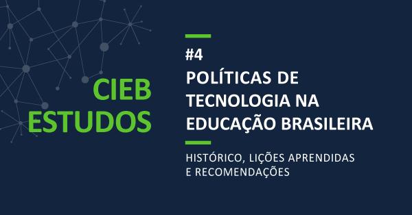"""CIEB Estudos 4: """"Políticas de Tecnologia na Educação Brasileira: Histórico, Lições Aprendidas e Recomendações"""""""
