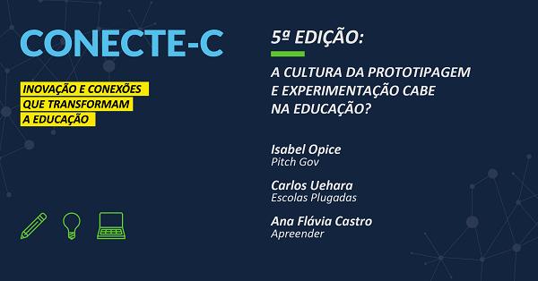 """CONECTE-C 5ª EDIÇÃO: """"A cultura de propotipagem e experimentação cabe na educação?"""""""