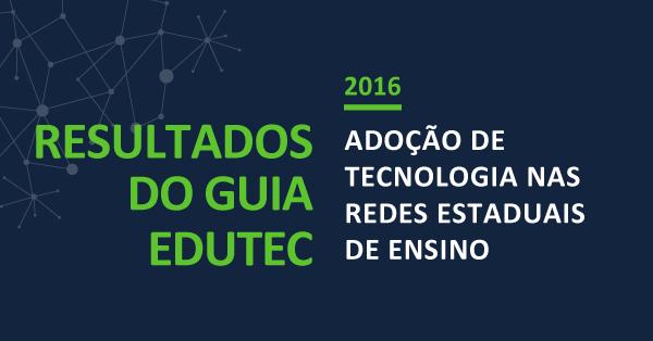 Relatório do Guia EduTec avalia a adoção de tecnologia para fins educacionais em 14 estados brasileiros e no Distrito Federal
