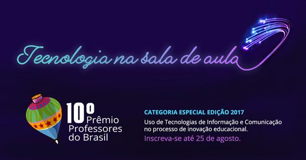 Projetos de inovação educacional têm destaque especial no 10º Prêmio Professores do Brasil