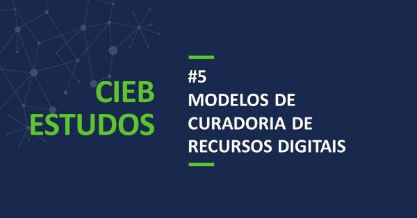 "CIEB Estudos 5: ""Modelos de curadoria de recursos educacionais digitais"""