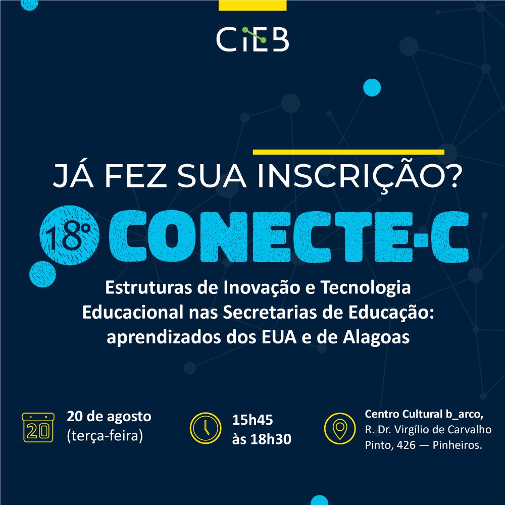 18 CONECTE-C : Estruturas de Inovação e Tecnologia Educacional nas Secretarias de Educação: aprendizados dos EUA e de Alagoas