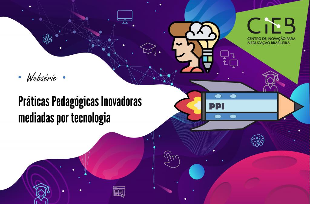 CIEB lança vídeos sobre Práticas Pedagógicas Inovadoras mediadas por tecnologia