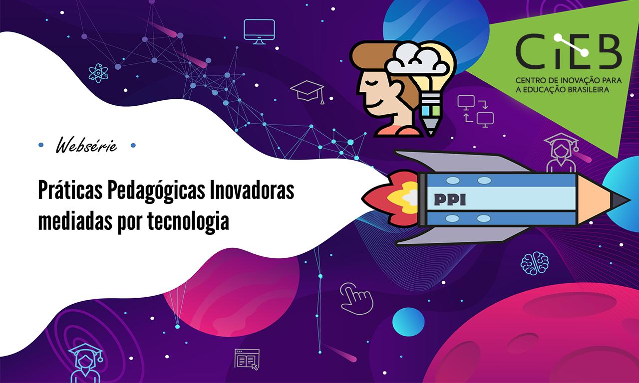 Websérie CIEB: Práticas Pedagógicas Inovadoras Mediadas por Tecnologia